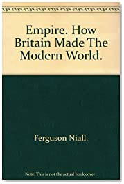 Empire. How Britain Made The Modern World.