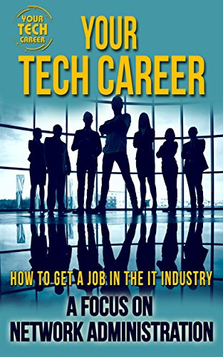 Your Tech Career: How to Get A Job In The IT Industry: A Focus on Network Administration (English Edition) por Michael - Your Tech Career