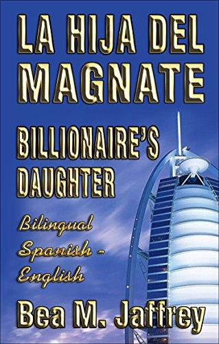 Billionaire's Daughter - La Hija del Magnate - Bilingual 2-part Edition English / Spanish: Edicion Bilingue Espanol - Edición Bilingüe 2-partes Ingles / Español por Bea M. Jaffrey