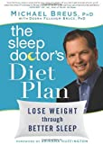 The Sleep Doctor's Diet Plan: Lose Weight Through Better Sleep by Michael Breus (2011-05-10)
