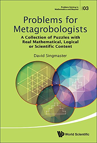 Problems for Metagrobologists:A Collection of Puzzles with Real Mathematical, Logical or Scientific Content (Problem Solving in Mathematics and Beyond Book 3) (English Edition)