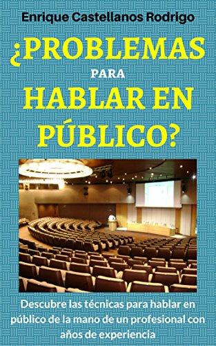 Problemas para Hablar en Público: Descubre las técnicas para Hablar en Público de la mano de un profesional con años de experiencia (Spanish Edition)