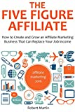 THE FIVE FIGURE AFFILIATE: How to Create and Grow an Affiliate marketing Business That Can Replace Your Job Income (English Edition)