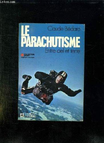 LA PARACHUTISME ENTRE CIEL ET TERRE. par BEDARD CLAUDE.
