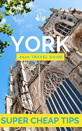 Super Cheap York Travel Guide 2020: Enjoy a $1,000 trip to York ...