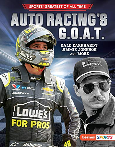 Auto Racing's G.O.A.T.: Dale Earnhardt, Jimmie Johnson, and More (Sports' Greatest of All Time (Lerner TM Sports)) (English Edition) -