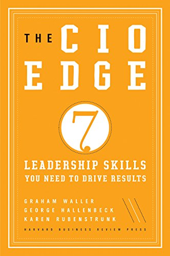 The CIO Edge: Seven Leadership Skills You Need to Drive Results por Graham Waller