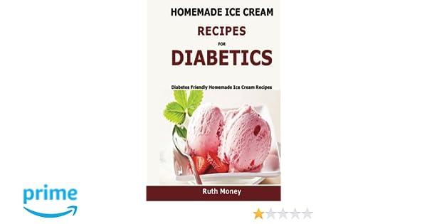 Homemade Ice Cream Recipes For Diabetics: Diabetes friendly homemade ice cream recipes Paperback – 20 Jan 2016