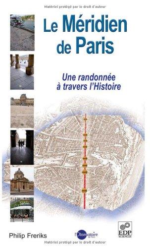 Le méridien de Paris : Une randonnée à travers l'Histoire par Philip Freriks