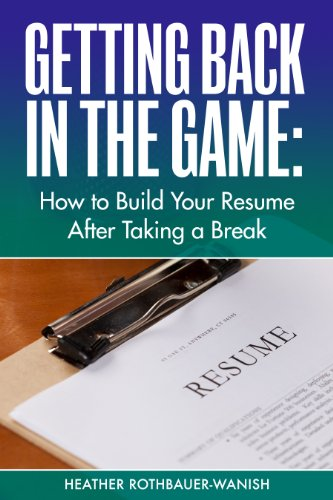 Getting Back In the Game: How to Build Your Resume After Taking a Break
