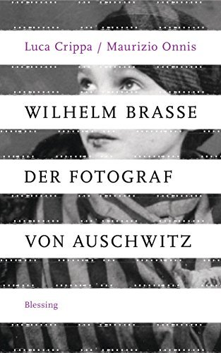 Wilhelm Brasse - der Fotograf von Auschwitz: Written by Luca Crippa, 2014 Edition, Publisher: Karl Blessing Verlag [Hardcover]