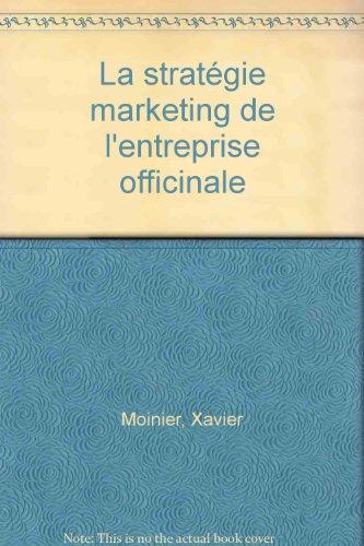La stratégie marketing de l'entreprise officinale par Xavier Moinier
