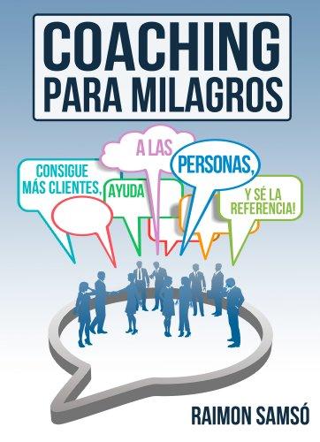 Coaching para Milagros: Consigue más clientes, ayuda a más personas (Consciencia nº 3) por Raimon Samsó