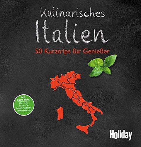 HOLIDAY Reisebuch: Kulinarisches Italien: 50 Kurztrips für Genießer