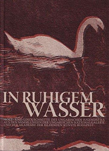 In ruhigem Wasser: Holz- und Linolschnitte des ungarischen Jugendstils aus den Sammlungen der Ungarischen Nationalgalerie und der Akademie der Bildenden Künste Budapest