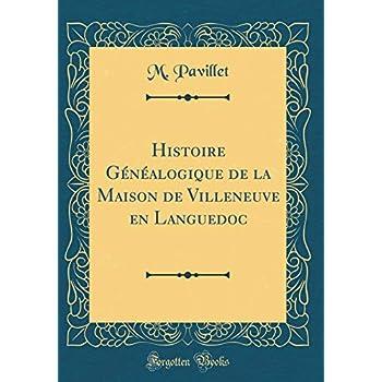 Histoire Généalogique de la Maison de Villeneuve En Languedoc (Classic Reprint)