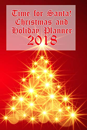 Time for Santa!  Christmas and Holiday Planner 2018: Don't Miss a Single Detail of Your Holiday Celebration! Miss Candy Cane