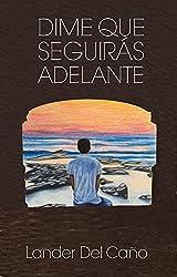 Dime que Seguirás Adelante (Spanish Edition)