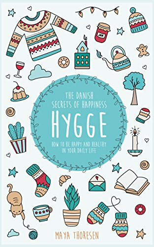 Hygge: The Danish Secrets of Happiness: How to be Happy and Healthy in Your