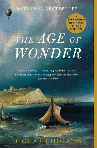 The Age of Wonder: The Romantic Generation and the Discovery of the Beauty and Terror of Science by Richard Holmes (2010-03-02)