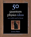 50 Quantum Physics Ideas You Really Need to Know (50 Ideas You Really Need to Know series)