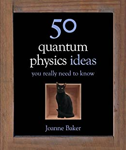 50 Quantum Physics Ideas You Really Need to Know (50 Ideas You Really Need to Know series) (English Edition) von [Baker, Joanne]