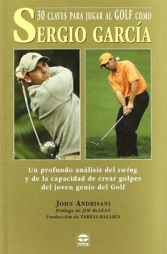 30 claves para jugar al golf como Sergio García por John Andrisani
