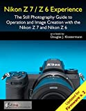 Nikon Z7 / Z6 Experience - The Still Photography Guide to Operation and Image...