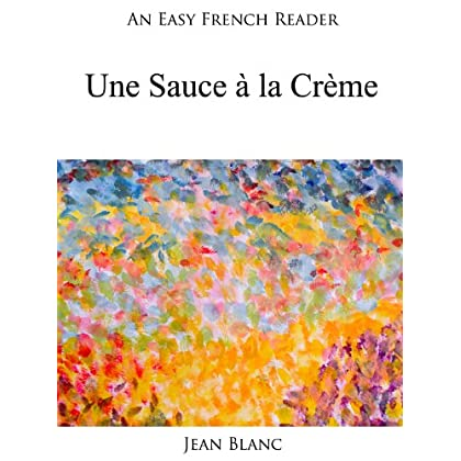 An Easy French Reader: Une Sauce à la Crème (Easy French Readers t. 16)