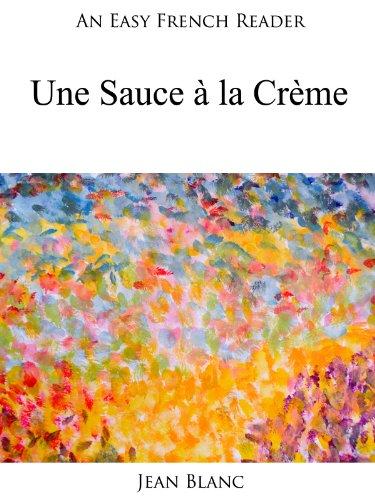 An Easy French Reader: Une Sauce à la Crème (Easy French Readers t. 16) par Jean Blanc