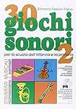30 giochi sonori. Strumenti musicali per la scuola dell'infanzia e la primaria con CD, cartellone e guida operativa. Ediz. illustrata: 2