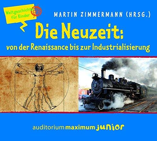 Die Neuzeit: von der Renaissance bis zur Industrialisierung: Weltgeschichte für Kinder
