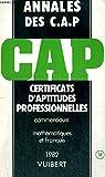 ANNALES DES C.A.P. - CERTIFICATS D'APTITUDES PROFESSIONNELLES COMMERCIAUX - MATHEMATIQUES ET FR