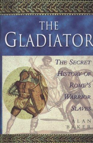The Gladiator: The Secret History of Rome's Warrior Slaves por Alan Baker