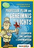 Professor Plum und das Geheimnis des Lichts. Geschichten zum Forschen und Experimentieren. Teil 1