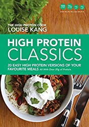 High Protein Classics: 20 Easy, High Protein Versions of Your Favourite Meals