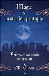 Magie de protection pratique - Maintenir et reconquérir votre pouvoir
