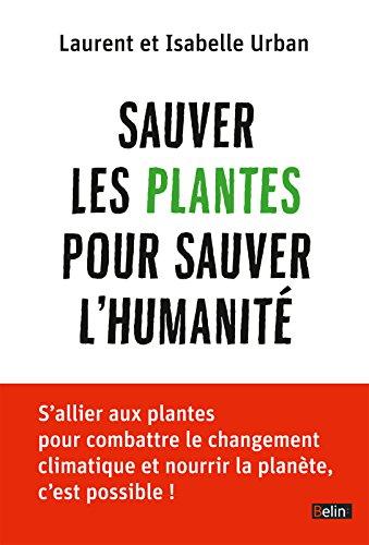 Sauver les plantes pour sauver l'humanité (BELIN SCIENCES) par Laurent Urban