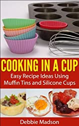 Cooking in a Cup: Easy recipes for muffin tin meals (Cooking with Kids Series Book 3) (English Edition)