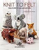 Knit to Felt: How to Felt 15 Cute Animal Knits