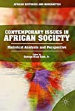 Contemporary Issues in African Society: Historical Analysis and Perspective (African Histories and Modernities)