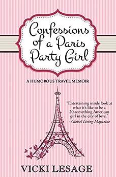 Confessions of a Paris Party Girl: A Humorous Travel Memoir by [Lesage, Vicki]