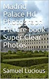 Madrid Palace Hd Photograph Picture book Super Clear Photos (English Edition)