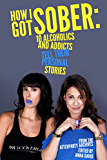 How I Got Sober: 10 Alcoholics and Addicts Tell Their Personal Stories: From the AfterParty Archives (English Edition)