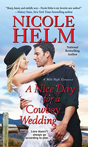 A Nice Day for a Cowboy Wedding (A Mile High Romance) by [Helm, Nicole]