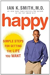 Happy: Simple Steps for Getting the Life You Want