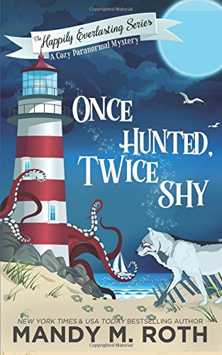 Once Hunted, Twice Shy: A Cozy Paranormal Mystery: Volume 2 (The Happily Everlasting Series)
