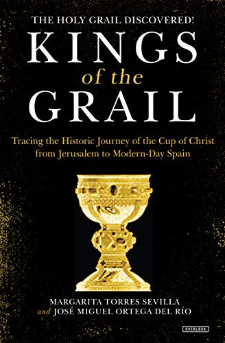 Kings of the Grail: Tracing the Historic Journey of the Cup of Christ from Jerusalem to Modern-Day Spain (English Edition)