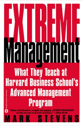 Extreme Management: What They Teach at Harvard Business School\'s Advanced Management Program (English Edition)