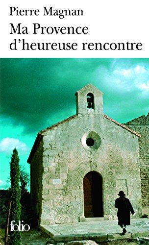 Ma Provence d'heureuse rencontre: Guide secret par Pierre Magnan